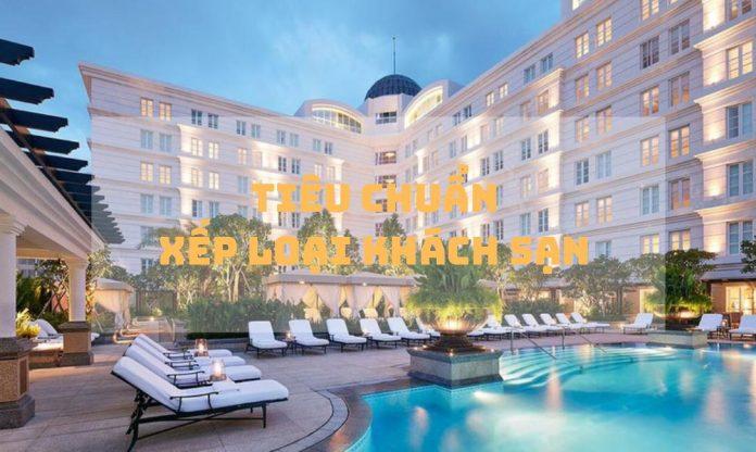 Tiêu chuẩn xếp hạng khách sạn như thế nào?