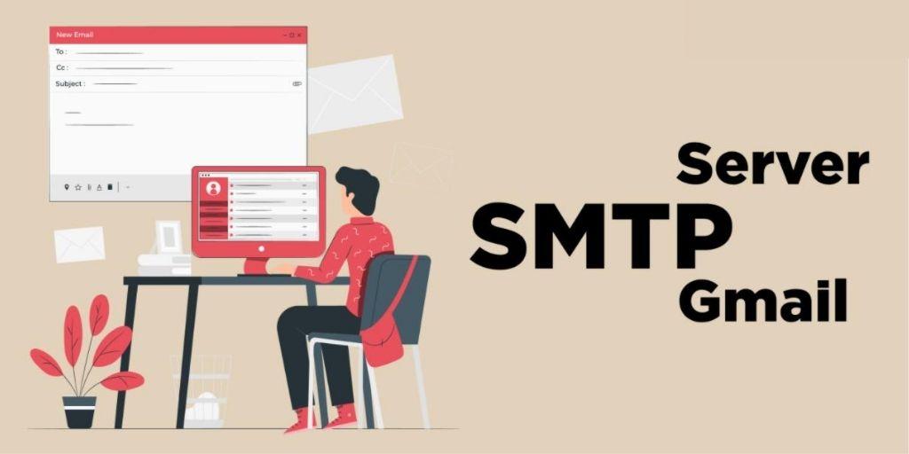 SMTP Gmail là gì? Hướng dẫn cấu hình SMTP để gửi mail