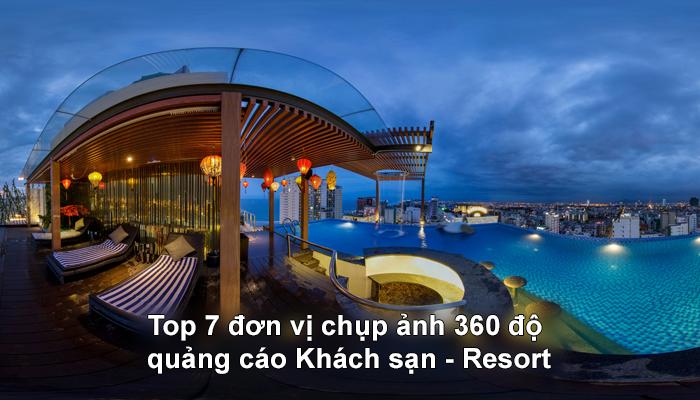 Top 7 đơn vị chụp ảnh 360 độ, chụp ảnh VR Tour quảng cáo Khách sạn - Resort
